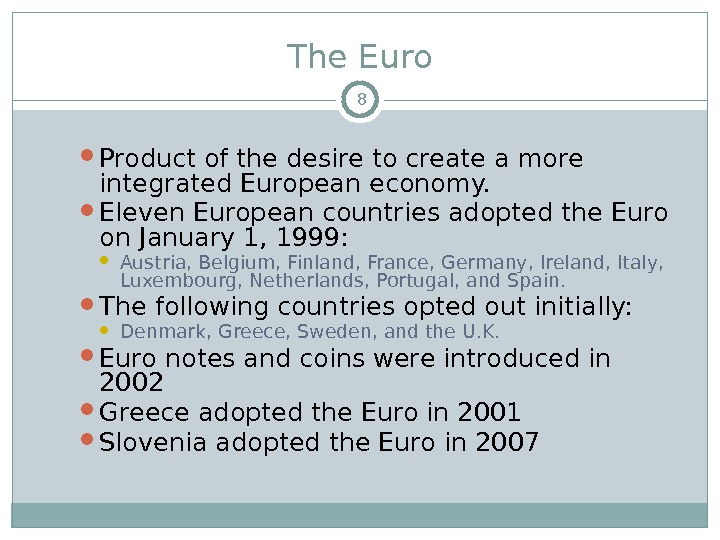 The Euro Product of the desire to create a more integrated European economy.  Eleven European
