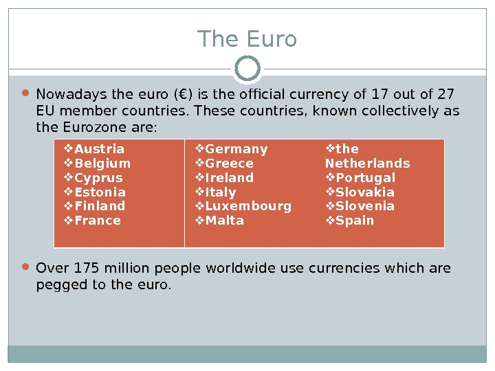 The Euro Nowadays the euro (€) is the official currency of 17 out of 27 EU