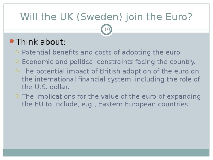 Will the UK (Sweden) join the Euro?  Think about:  Potential benefits and costs of