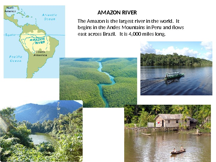 AMAZON RIVER The Amazon is the largest river in the world.  It begins in the