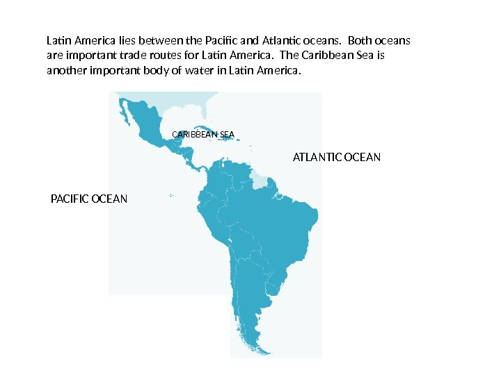 Latin America lies between the Pacific and Atlantic oceans.  Both oceans are important trade routes