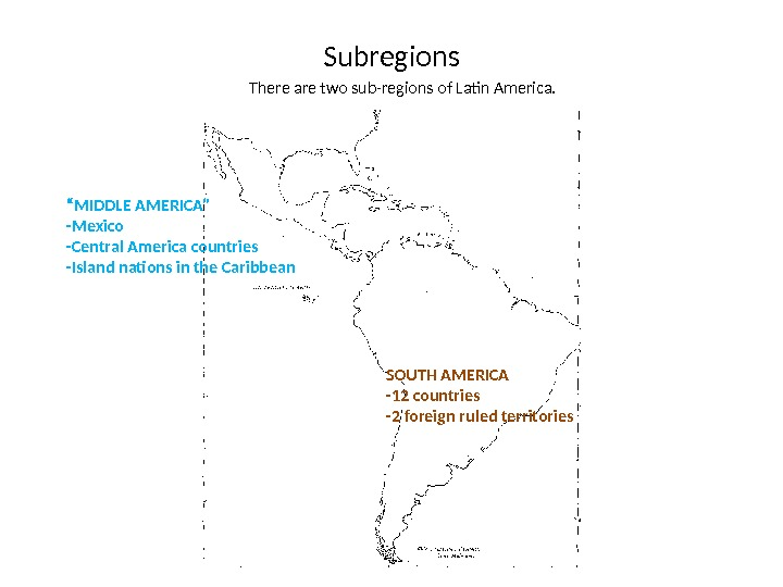 "Subregions "" MIDDLE AMERICA"" -Mexico -Central America countries -Island nations in the Caribbean SOUTH AMERICA -12"