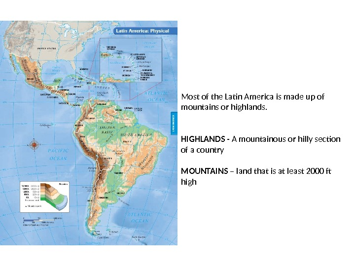 Most of the Latin America is made up of mountains or highlands.  HIGHLANDS - A