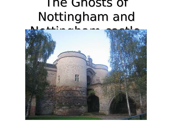 The Ghosts of Nottingham and Nottingham  castle