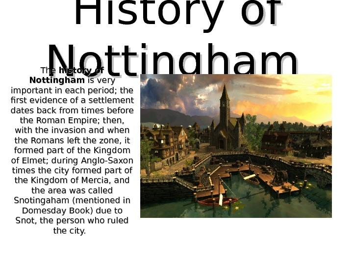 History of of Nottingham  The history of Nottingham is very important in each