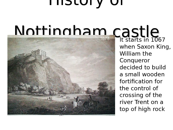 History of Nottingham  castle  It starts in 1067 when Saxon King,