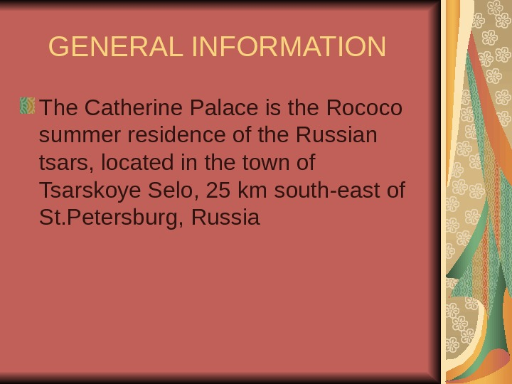 GENERAL INFORMATION The Catherine Palace is the Rococo summer residence of the Russian tsars,