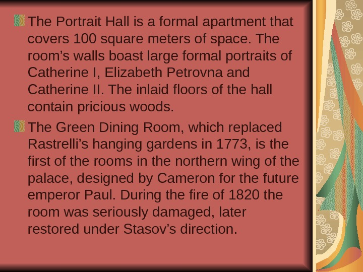 The Portrait Hall is a formal apartment that covers 100 square meters of space.