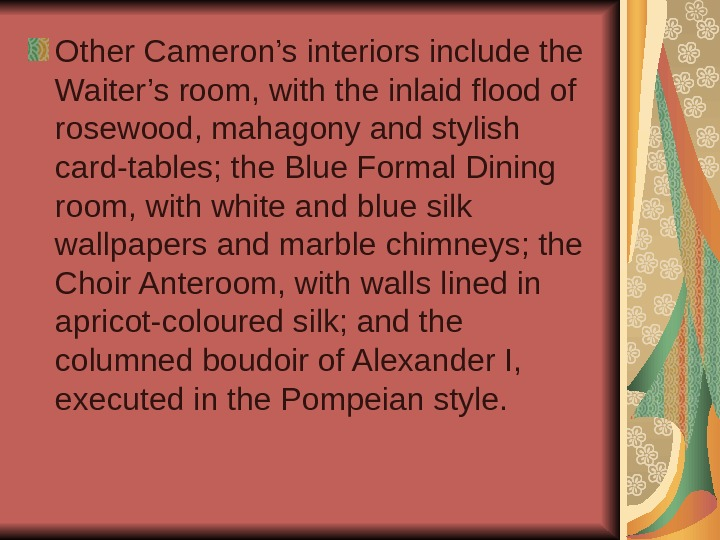 Other Cameron's interiors include the Waiter's room, with the inlaid flood of rosewood, mahagony