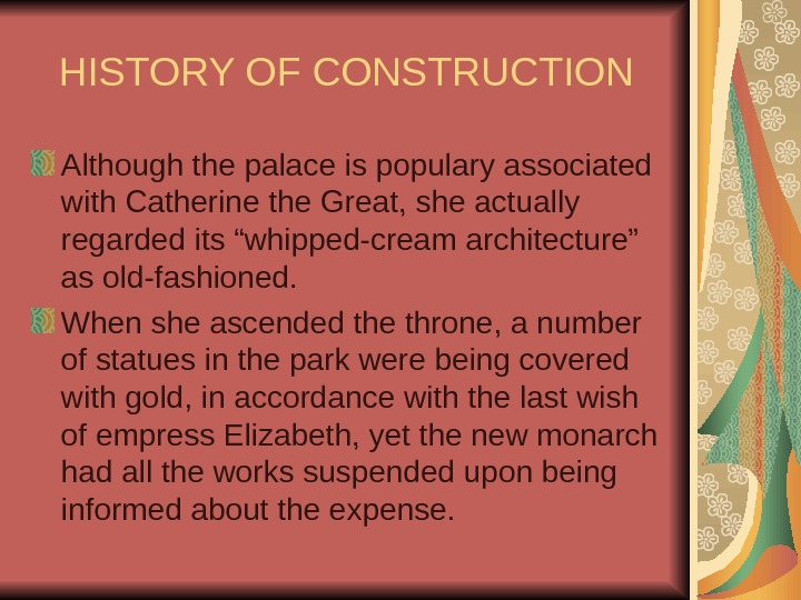 HISTORY OF CONSTRUCTION Although the palace is populary associated with Catherine the Great, she