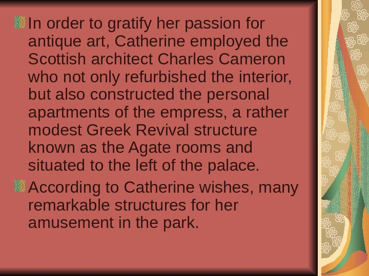 In order to gratify her passion for antique art, Catherine employed the Scottish architect