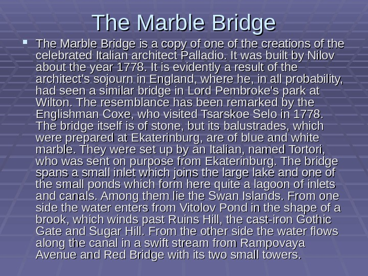 The Marble Bridge is a copy of one of the creations of the celebrated