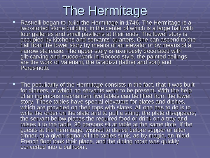 The Hermitage Rastrelli began to build the Hermitage in 1746. The Hermitage is a