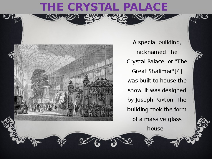 THE CRYSTAL PALACE A special building,  nicknamed The Crystal Palace, or The Great Shalimar[4] was