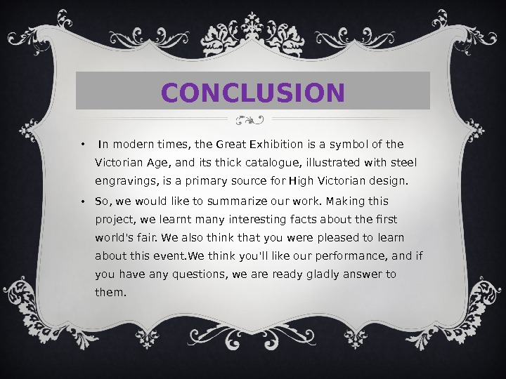 CONCLUSION •  In modern times, the Great Exhibition is a symbol of the Victorian Age,