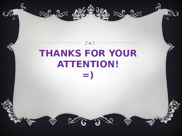 THANKS FOR YOUR ATTENTION ! =)