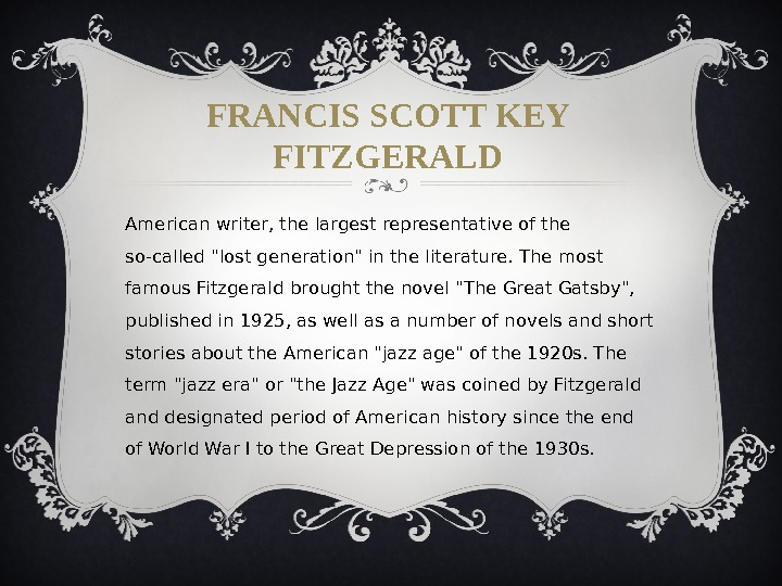 FRANCIS SCOTT KEY FITZGERALD American writer, the largest representative of the so-called lost generation in the