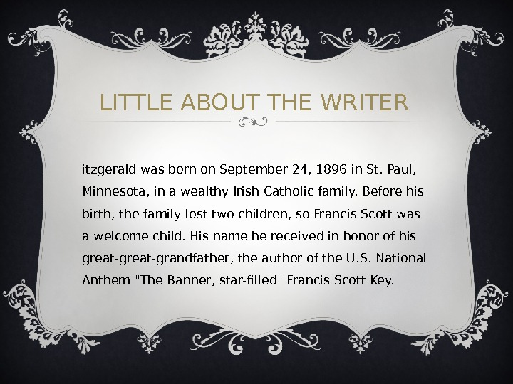 LITTLE ABOUT THE WRITER F itzgerald was born on September 24, 1896 in St. Paul,