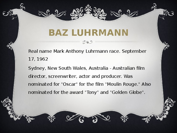 BAZ LUHRMANN Real name Mark Anthony Luhrmann race. September 17, 1962 Sydney, New South Wales, Australia