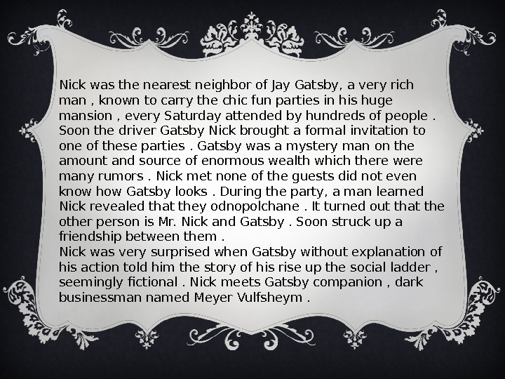Nick was the nearest neighbor of Jay Gatsby, a very rich man , known to carry