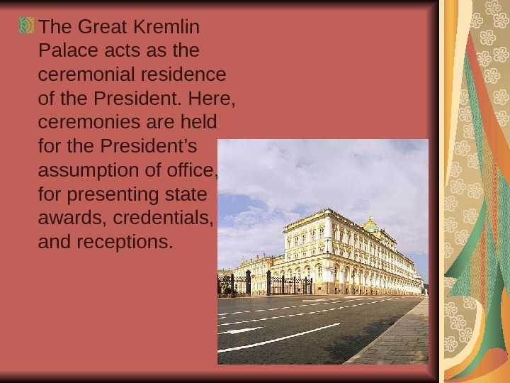 The Great Kremlin Palace acts as the ceremonial residence of the President. Here,
