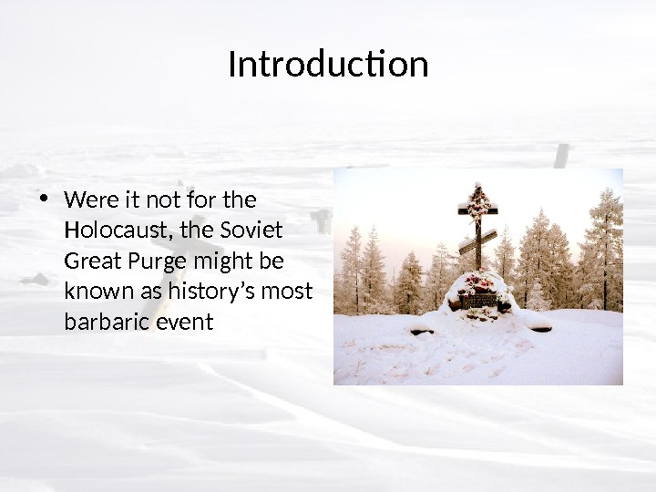 Introduction • Were it not for the Holocaust, the Soviet Great Purge might be known as