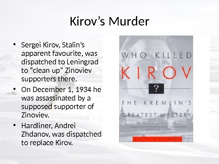 "Kirov's Murder • Sergei Kirov, Stalin's apparent favourite, was dispatched to Leningrad to ""clean up"" Zinoviev"