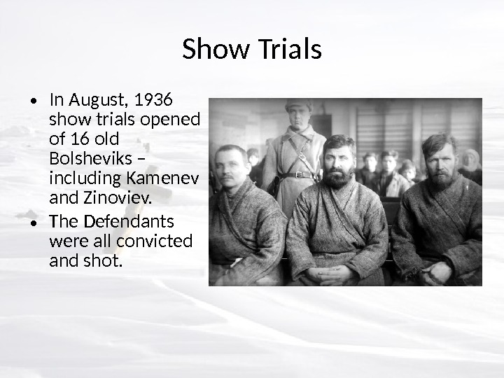 Show Trials • In August, 1936 show trials opened of 16 old Bolsheviks – including Kamenev