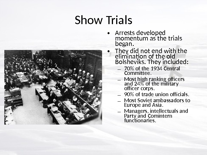 Show Trials • Arrests developed momentum as the trials began.  • They did not end