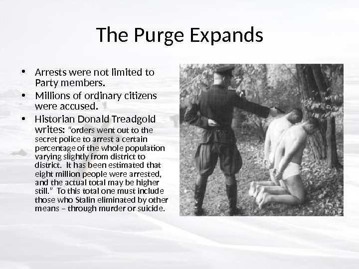 The Purge Expands • Arrests were not limited to Party members.  • Millions of ordinary