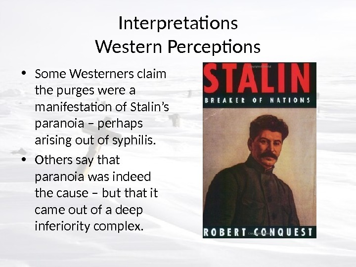 Interpretations Western Perceptions • Some Westerners claim the purges were a manifestation of Stalin's paranoia –