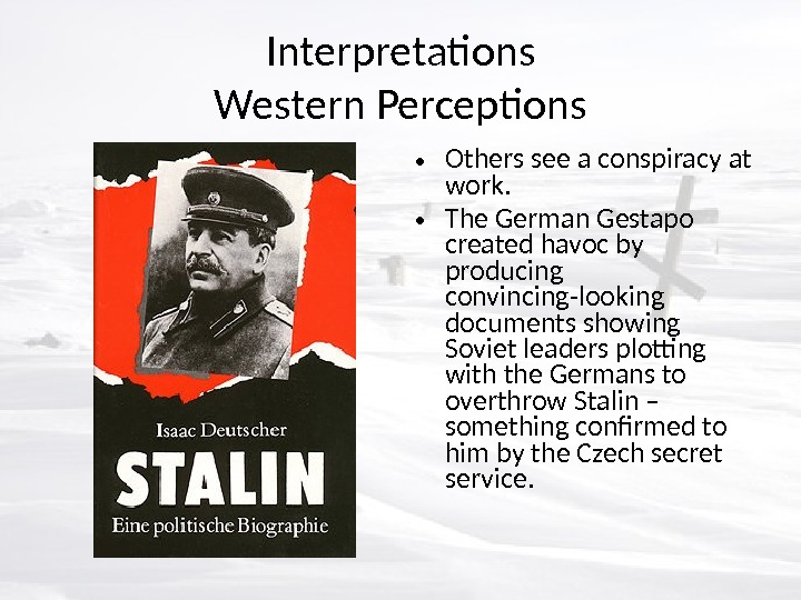 Interpretations Western Perceptions • Others see a conspiracy at work.  • The German Gestapo created