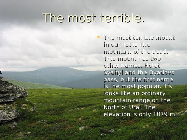 The most terrible mount in our list is The mountain of the dead.