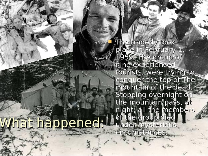 What happened:  The tragedy took place in February 1,  1959. The group