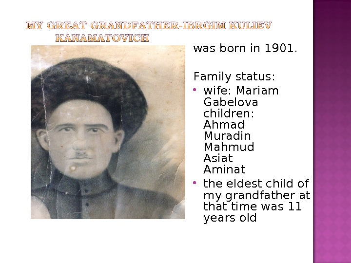 was b orn in 1901. F amily status :  wife: Mariam Gabelova children: Ahmad Muradin