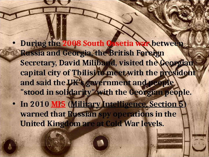 • During the 2008 South Ossetia war between Russia and Georgia, the British Foreign Secretary,