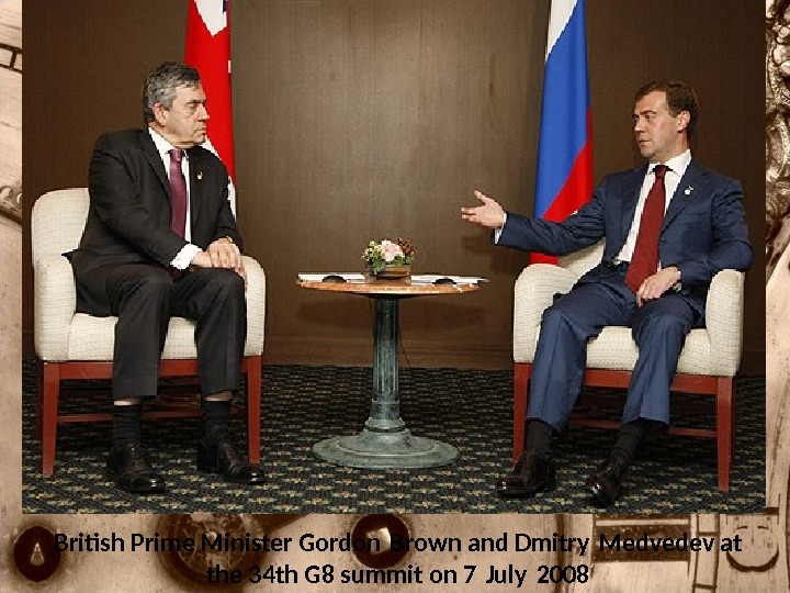 British Prime Minister Gordon Brown and Dmitry Medvedev at  the 34 th G 8 summit