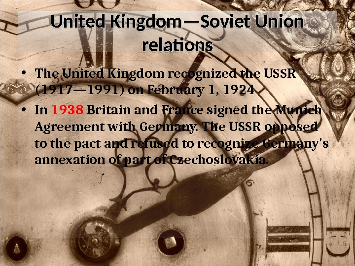 United Kingdom—Soviet Union relations • The United Kingdom recognized the USSR (1917— 1991) on February 1,