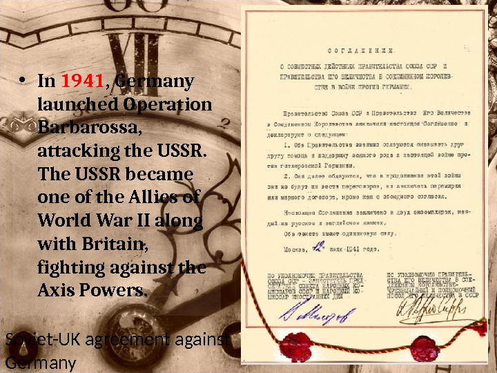 • In 1941 , Germany launched Operation Barbarossa,  attacking the USSR.  The USSR