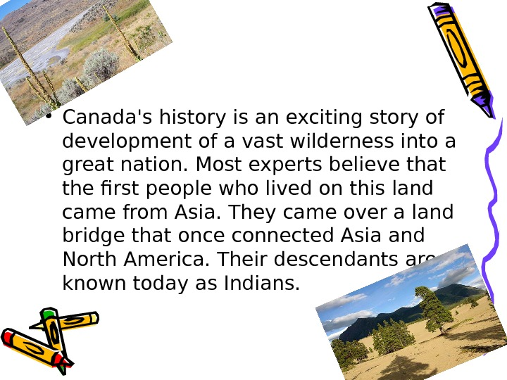 • Canada's history is an exciting story of development of a vast wilderness into a