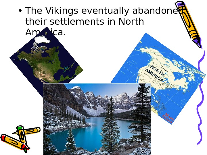 • The Vikings eventually abandoned their settlements in North America.