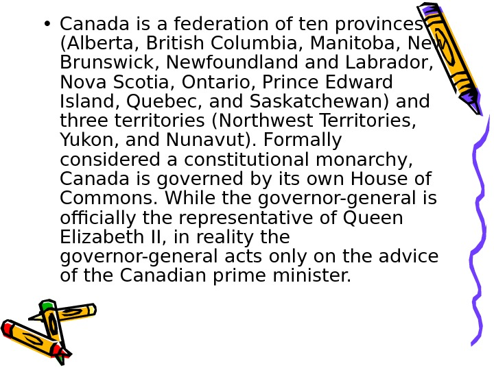 • Canada is a federation of ten provinces (Alberta, British Columbia, Manitoba, New Brunswick, Newfoundland