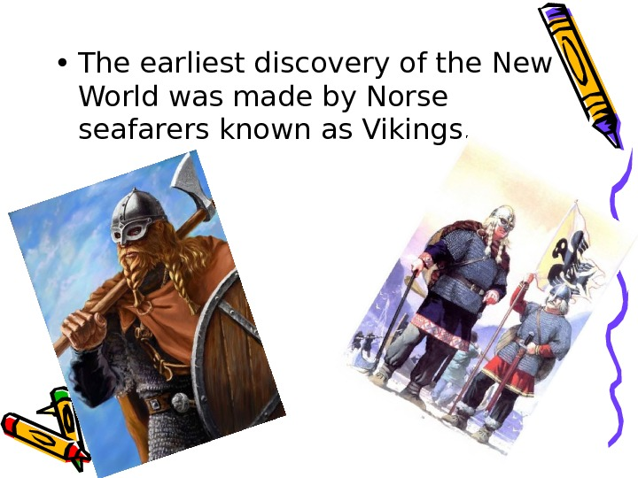 • The earliest discovery of the New World was made by Norse seafarers known as