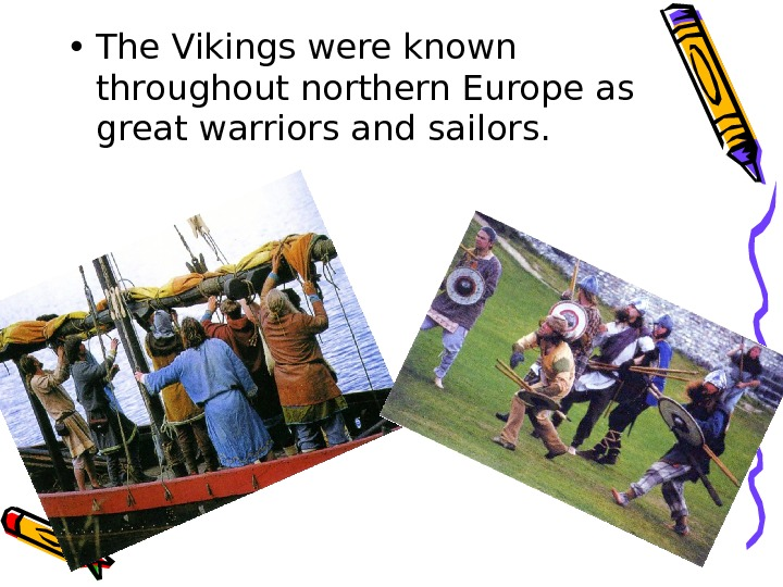 • The Vikings were known throughout northern Europe as great warriors and sailors.