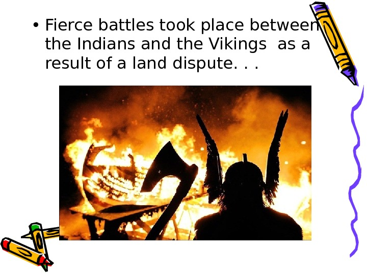 • Fierce battles took place between the Indians and the Vikings as a result of