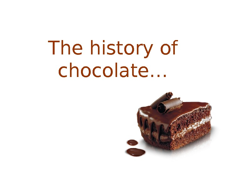 The history of chocolate…