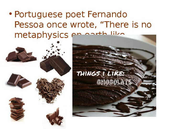 "• Portuguese poet Fernando Pessoa once wrote, ""There is no metaphysics on earth like"