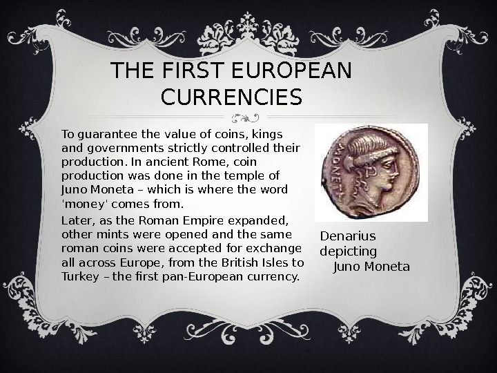 THE FIRST EUROPEAN CURRENCIES To guarantee the value of coins, kings and governments strictly controlled their