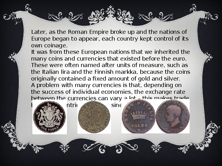Later, as the Roman Empire broke up and the nations of Europe began to appear, each