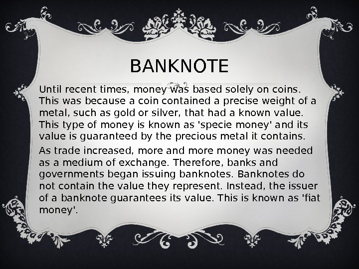 BANKNOTE Until recent times, money was based solely on coins.  This was because a coin